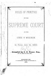 Rules of Practice in the Supreme Court of the State of Wisconsin: As Amended and in Force July 15, 1883
