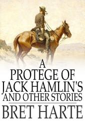 A Protegee of Jack Hamlin's and Other Stories