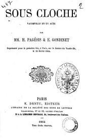 Sous cloche vaudeville en un acte par MM. H. Pagesis & E. Gondinet