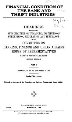 Financial Condition of the Bank and Thrift Industries  March 5  12  13  20  and April 9  1986