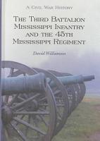 The Third Battalion Mississippi Infantry and the 45th Mississippi Regiment PDF