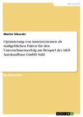 Optimierung von Anreizsystemen als maßgeblichen Faktor für den Unternehmenserfolg am Beispiel der AKH Autokaufhaus GmbH Suhl