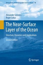 The Near-Surface Layer of the Ocean: Structure, Dynamics and Applications, Edition 2