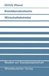 Sozialdemokratische Wirtschaftsbetriebe: Eine politikwissenschaftliche Untersuchung von partei-eigenen Unternehmen in der Bundesrepublik Deutschland