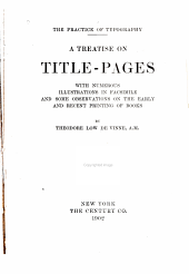 The Practice of Typography: A Treatise on Title-pages, with Numerous Illustrations in Facsimile and Some Observations on the Early and Recent Printing of Books