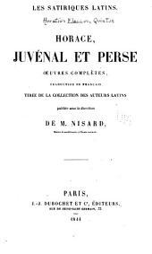 Horace, Juvénal et Perse: Oeuvres complètes