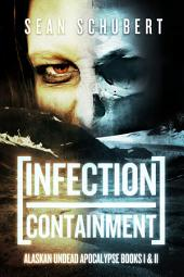 Infection and Containment: Alaskan Undead Apocalypse Books 1 & 2