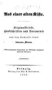 Aus einer alten Kiste. Originalbriefe, Handschriften und Documente aus dem Nachlasse eines bekannten Mannes. [Edited by P. H. F. K.]