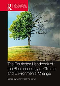 The Routledge Handbook of the Bioarchaeology of Climate and Environmental Change PDF