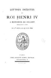 Lettres inédites du roi Henri IV à Monsieur de Sillery, ambassadeur à Rome du 1er Avril au 27 Juin 1600