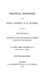 A Practical Exposition of the Gospel According to St. Matthew in the Form of Lectures: Intended to Assist the Practice of Domestic Instruction and Devotion