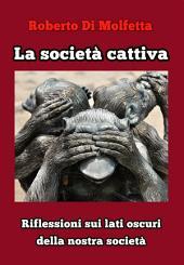 La società cattiva: Riflessioni sui lati oscuri della nostra società.
