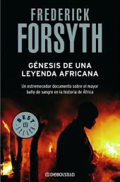 Génesis de una leyenda africana: Un estremecedor documento sobre el mayor baño de sangre de la historia de África