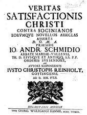 Resp. Veritas satisfactionis Christi contra Socinianos, eorumque novellos Asseclas asserta ... Præs. J. A. Schmidio