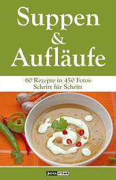 Suppen & Aufläufe: 60 Rezepte in 450 Fotos Schritt für Schritt