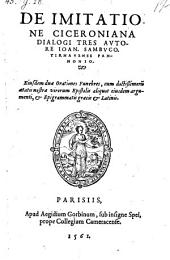 De imitatione Ciceroniana dialogi tres. Ejusdem duae orationes funebres
