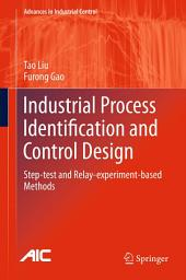Industrial Process Identification and Control Design: Step-test and Relay-experiment-based Methods