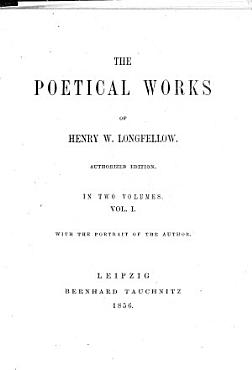 The    Poetical Works of Longfellow  Voices of the night  Ballads and other poems  Poems on slavery  The Spanish student  The belfry of Bruges and other poems  Evangeline  The seaside and the fireside PDF