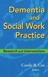 Dementia and Social Work Practice: Research and Interventions