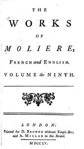 The Works of Moliere, French and English: In Ten Volumes, Volume 9