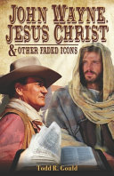 John Wayne  Jesus Christ and Other Faded Icons