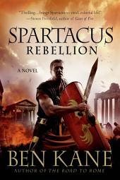 Spartacus: Rebellion: A Novel