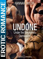 Undone - Under the Billionaire's Domination (The Complete Series)