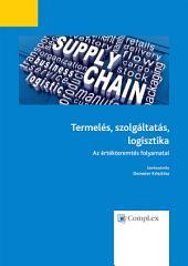 Termelés, szolgáltatás, logisztika - Az értékteremtés folyamatai