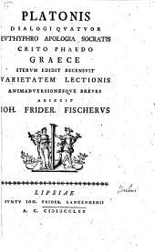 Platonis Dialogi quatuor: Eutyphro, Apologia Socratis, Crito, Phaedo: Graece