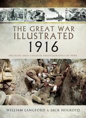 The Great War Illustrated 1916: Archive and Colour Photographs of WWI