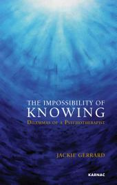 The Impossibility of Knowing: Dilemmas of a Psychotherapist