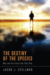 The Destiny of the Species: Man and the Future that Pulls Him