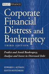 Corporate Financial Distress and Bankruptcy: Predict and Avoid Bankruptcy, Analyze and Invest in Distressed Debt, Edition 3