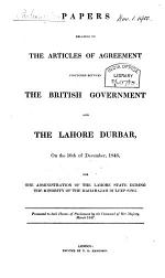 Papers Relating to the Articles of Agreement Concluded Between the British Government and the Lahore Durbar, on the 16th of December, 1846, for the Administration of the Lahore State During the Minority of the Maharajah Duleep Sing
