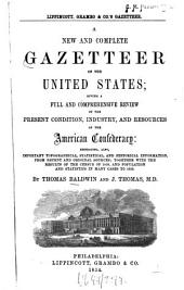 A New and Complete Gazetteer of the United States: Giving a Full and Comprehensive Review of the Present Condition, Industry, and Resources of the American Confederacy ...