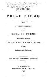 Cambridge Prize Poems: Being a Complete Collection of the English Poems which Have Obtained the Chancellor's Gold Medal in the University of Cambridge