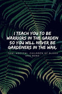 I Teach You to Be Warriors in the Garden  Children of Blood and Bone