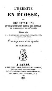 L'hermite en Écosse, ou Observations sur les moeurs et usages des ecossais au commencement du XIXe siècle: faisant suite à la collection des moeurs françaises, anglaises, italiennes, espagnoles ...