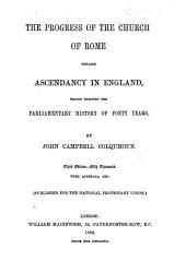 The Progress of the Church of Rome Towards Ascendancy in England  Traced Through the Parliamentary History of Forty Years     Third Edition   Fifth Thousand  With Appendix  Etc PDF