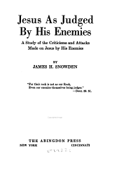 Jesus as Judged by His Enemies: A Study of the Criticisms and Attacks Made on Jesus by His Enemies