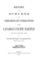 Report on Surveys and Preliminary Operations on the Canadian Pacific Railway Up to January 1877
