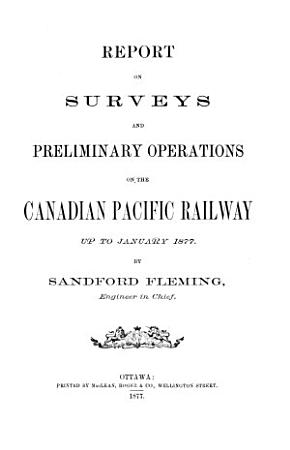 Report on Surveys and Preliminary Operations on the Canadian Pacific Railway Up to January 1877 PDF