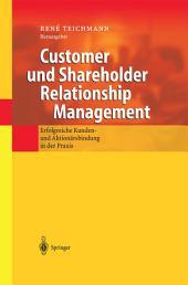 Customer und Shareholder Relationship Management: Erfolgreiche Kunden- und Aktionärsbindung in der Praxis