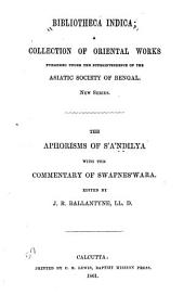The aphorisms of Śándilya: with the commentary of Swapneśwara