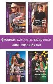 Harlequin Romantic Suspense June 2018 Box Set: The Colton Cowboy\The Bounty Hunter's Baby Surprise\Hometown Detective\Seduced by the Badge