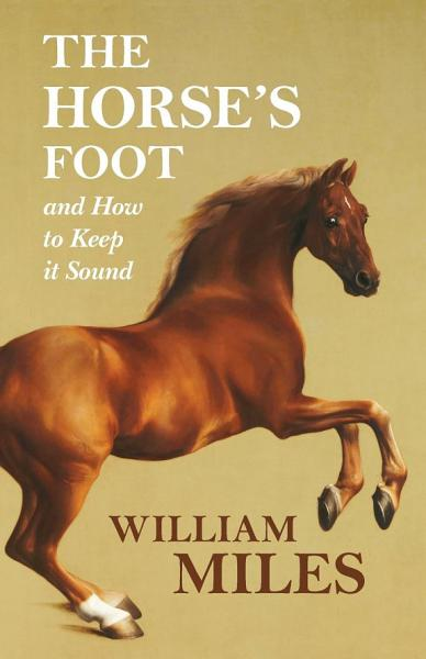 The Horse's Foot and How to Keep it Sound