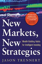 NEW MARKETS NEW STRATEGIES: Wealth-Building Habits for Intelligent Investing