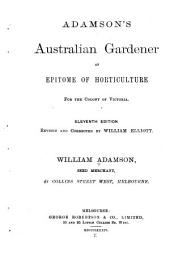 Adamson's Australian Gardner: An Epitome of Horticulture for the Colony of Victoria