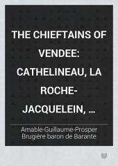 The Chieftains of Vendee: Cathelineau, La Roche-Jacquelein, Charette, Stofflet, and Sombreuil