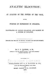 Analytic Elocution: An Analysis of the Powers of the Voice, for the Purpose of Expression in Speaking ; Illustrated by Copious Examples, and Marked by a System of Notation ...